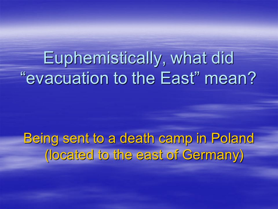 Euphemistically, what did evacuation to the East mean