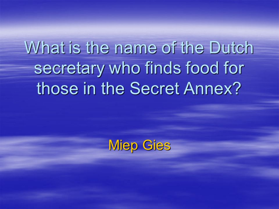 What is the name of the Dutch secretary who finds food for those in the Secret Annex