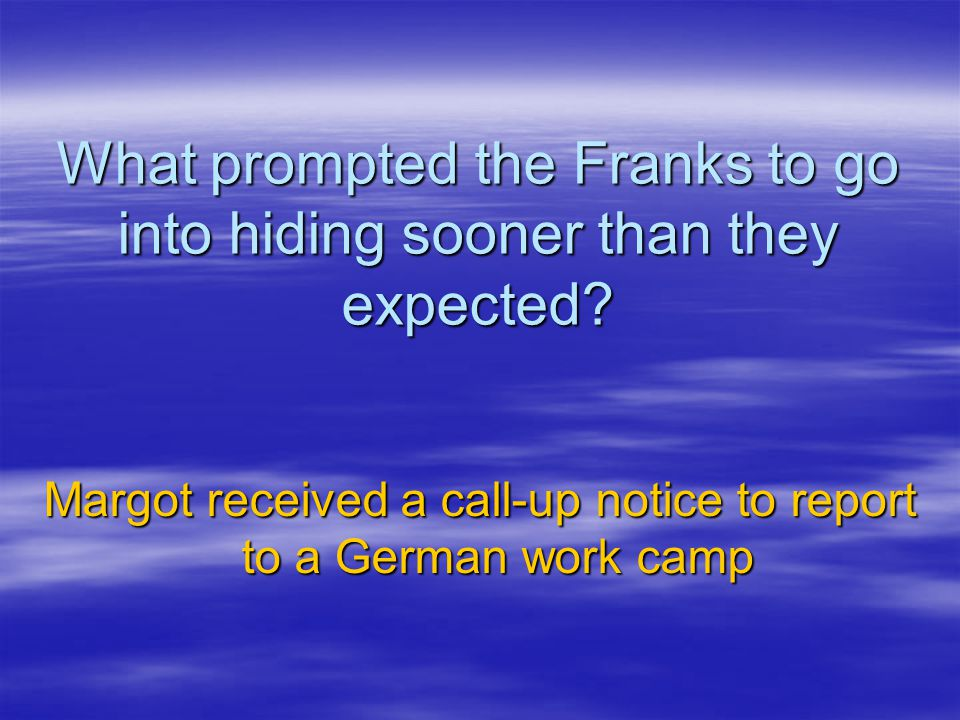 What prompted the Franks to go into hiding sooner than they expected