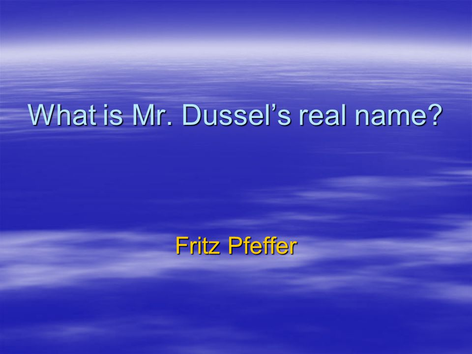 What is Mr. Dussel's real name