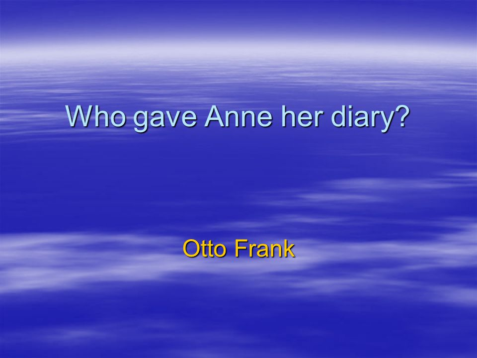 Who gave Anne her diary Otto Frank