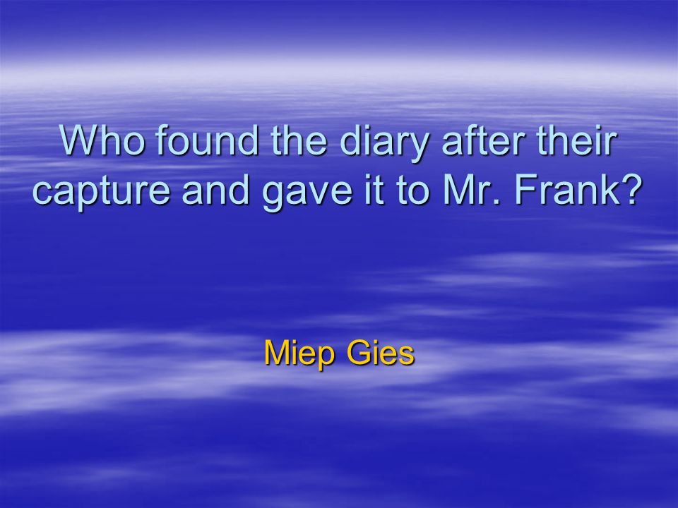 Who found the diary after their capture and gave it to Mr. Frank