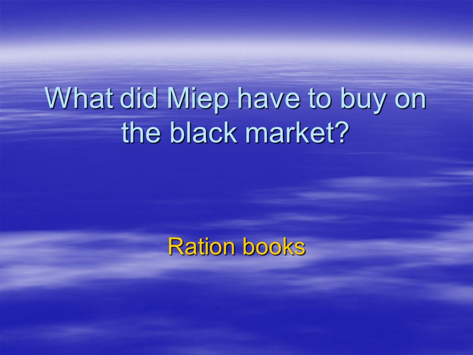 What did Miep have to buy on the black market