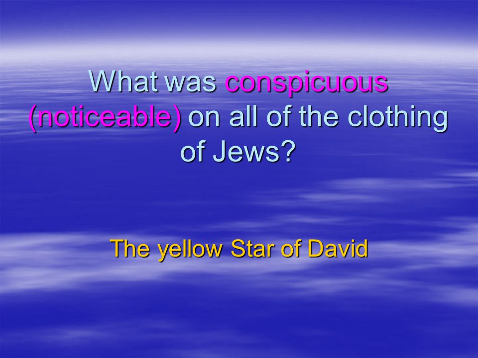 What was conspicuous (noticeable) on all of the clothing of Jews