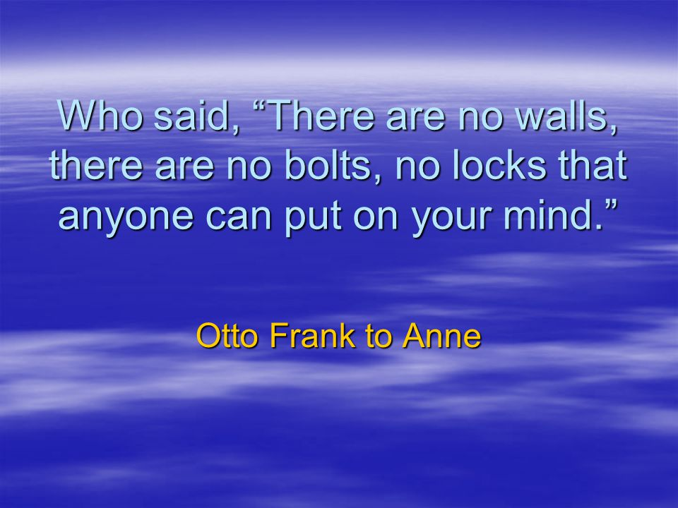 Who said, There are no walls, there are no bolts, no locks that anyone can put on your mind.