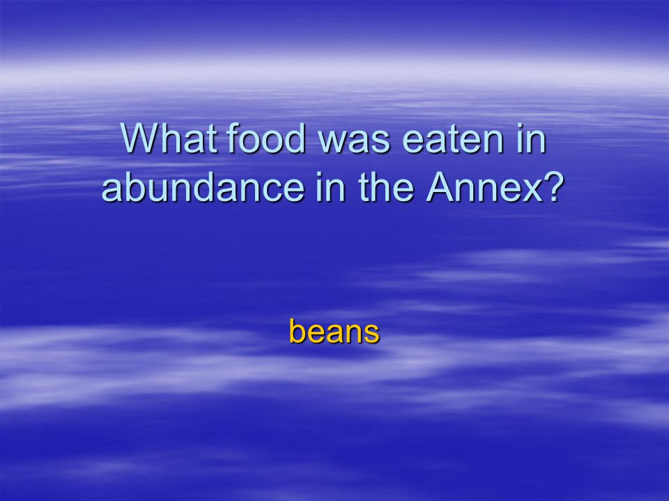 What food was eaten in abundance in the Annex