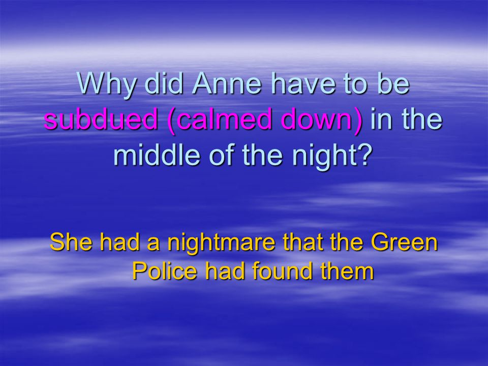 She had a nightmare that the Green Police had found them