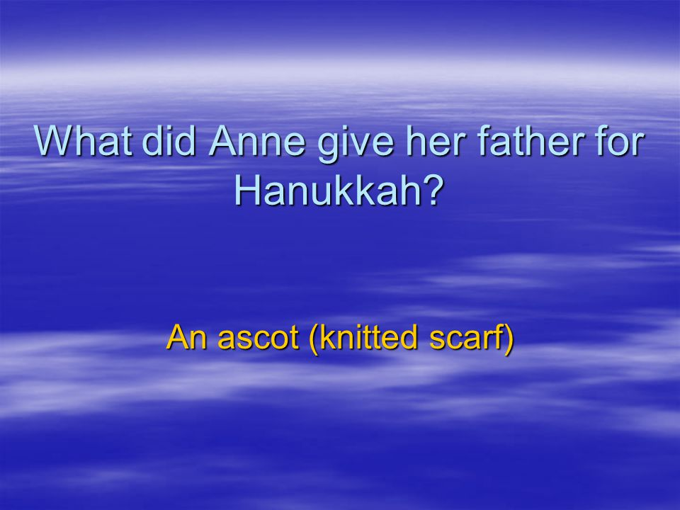 What did Anne give her father for Hanukkah