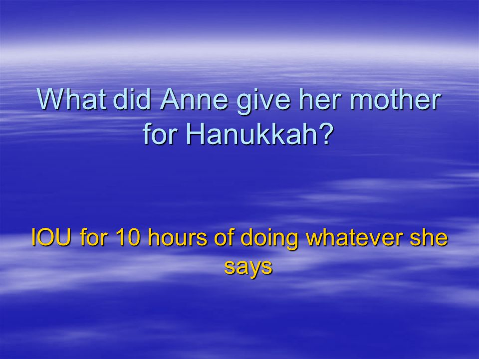What did Anne give her mother for Hanukkah