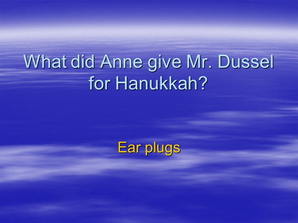 What did Anne give Mr. Dussel for Hanukkah