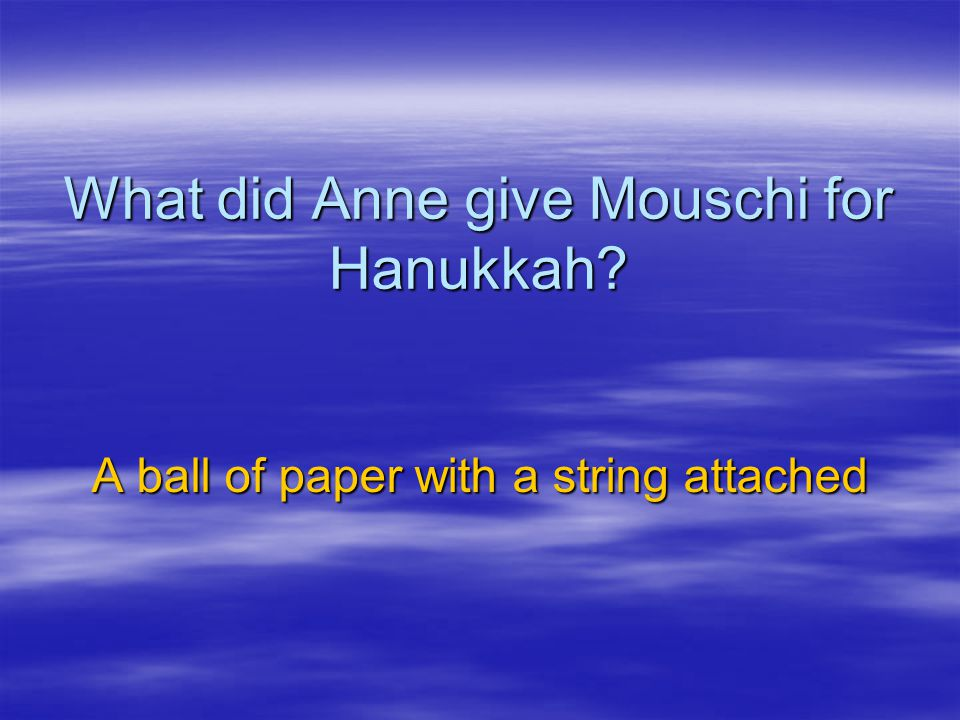 What did Anne give Mouschi for Hanukkah