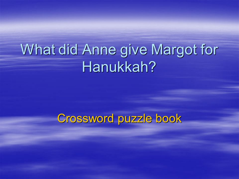 What did Anne give Margot for Hanukkah