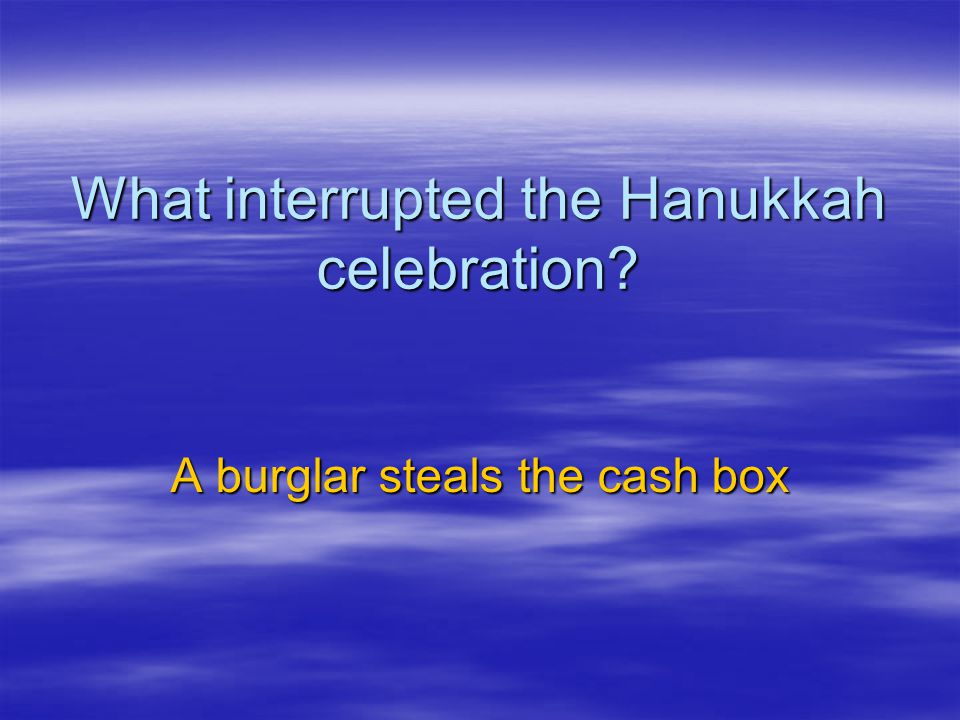 What interrupted the Hanukkah celebration