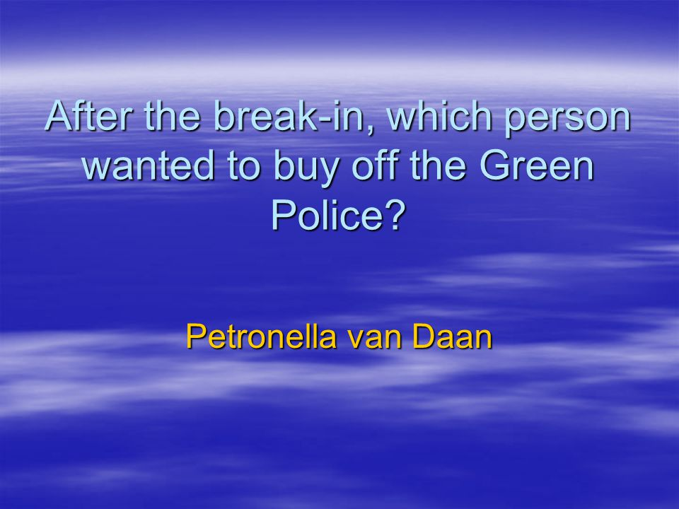 After the break-in, which person wanted to buy off the Green Police