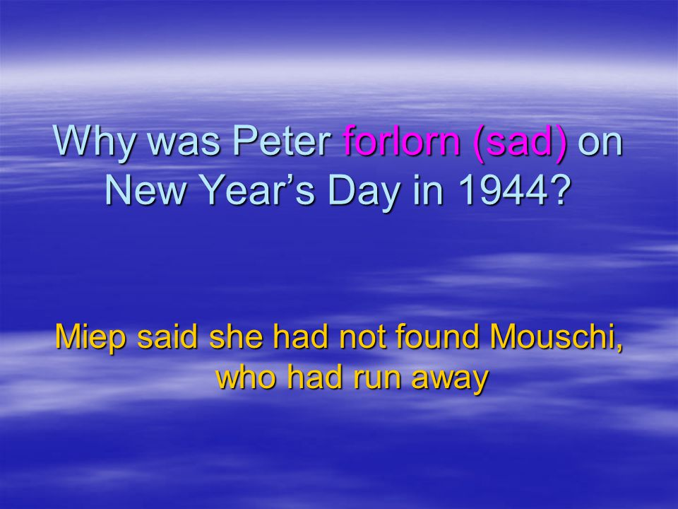 Why was Peter forlorn (sad) on New Year's Day in 1944
