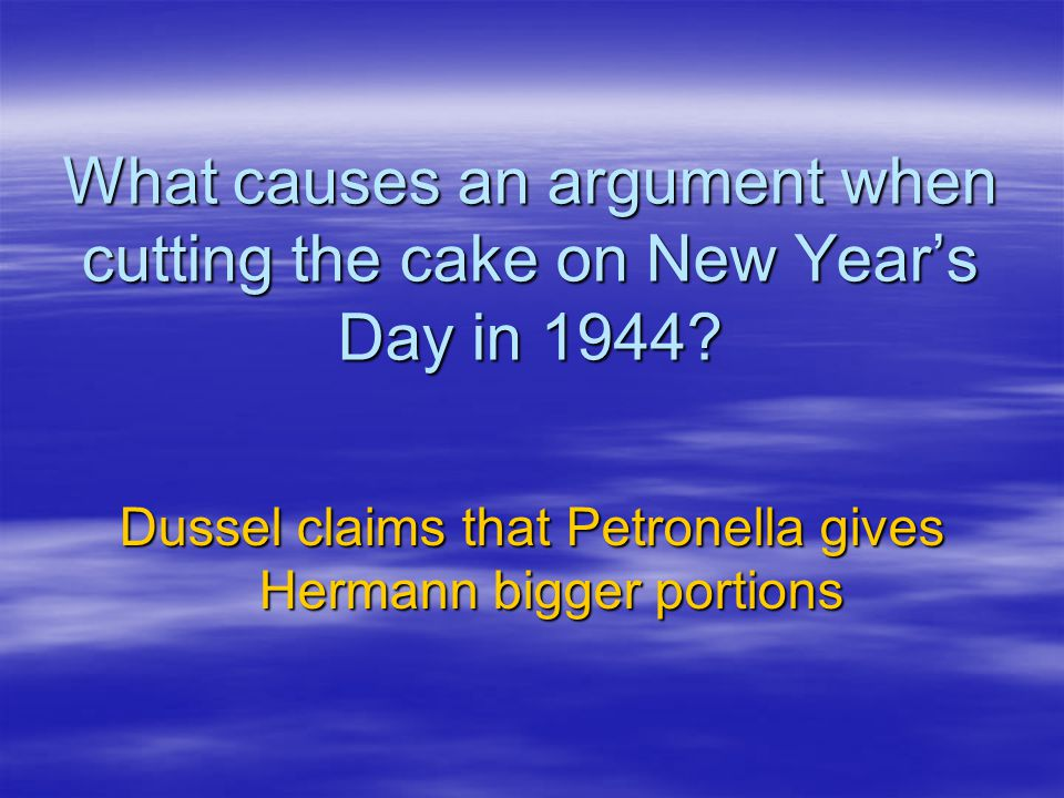 Dussel claims that Petronella gives Hermann bigger portions