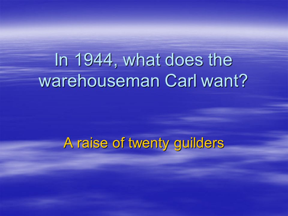 In 1944, what does the warehouseman Carl want