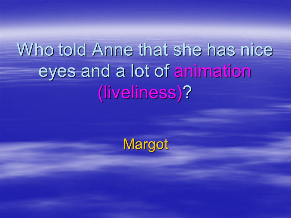 Who told Anne that she has nice eyes and a lot of animation (liveliness)