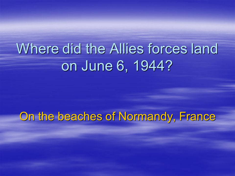 Where did the Allies forces land on June 6, 1944