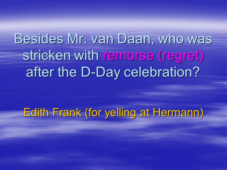 Edith Frank (for yelling at Hermann)