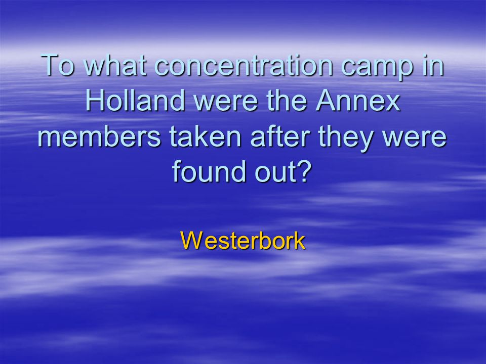 To what concentration camp in Holland were the Annex members taken after they were found out