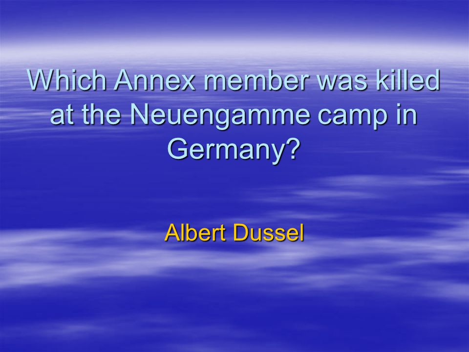 Which Annex member was killed at the Neuengamme camp in Germany