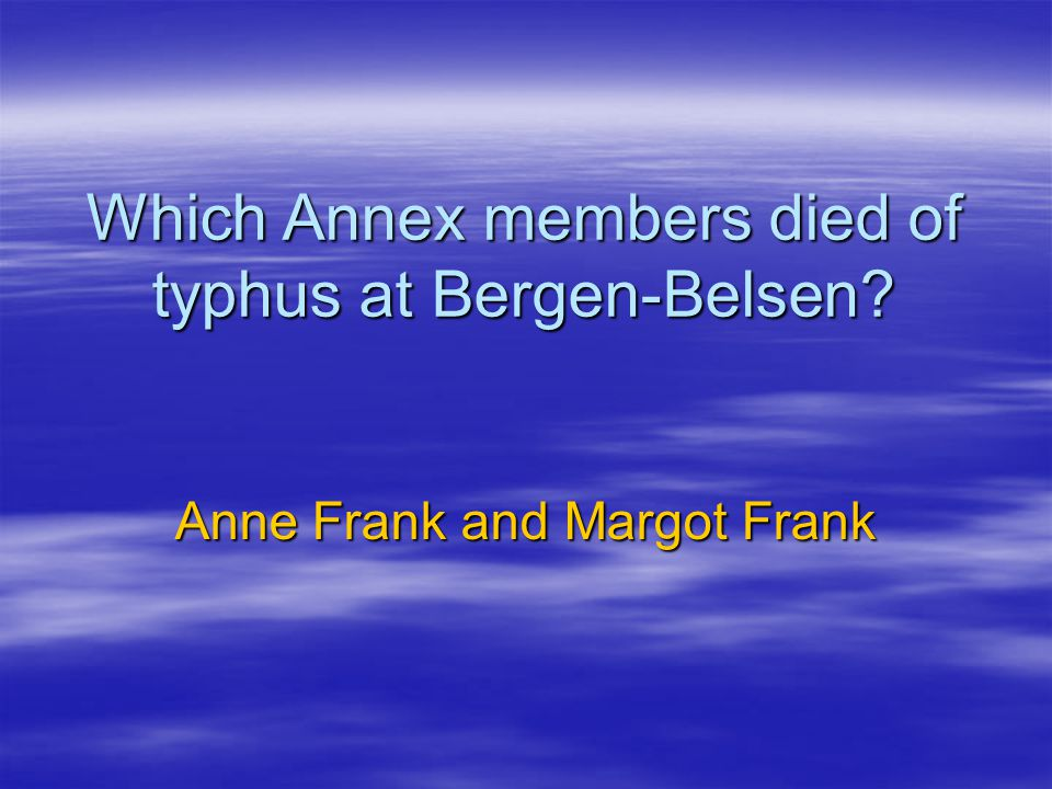 Which Annex members died of typhus at Bergen-Belsen