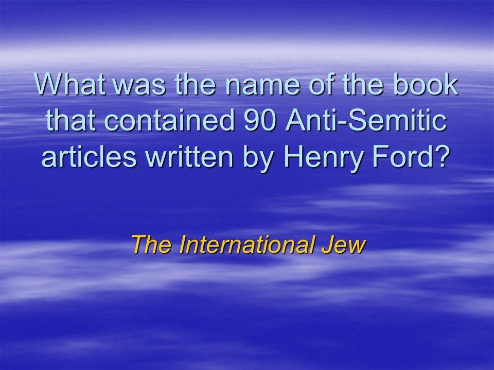 What was the name of the book that contained 90 Anti-Semitic articles written by Henry Ford