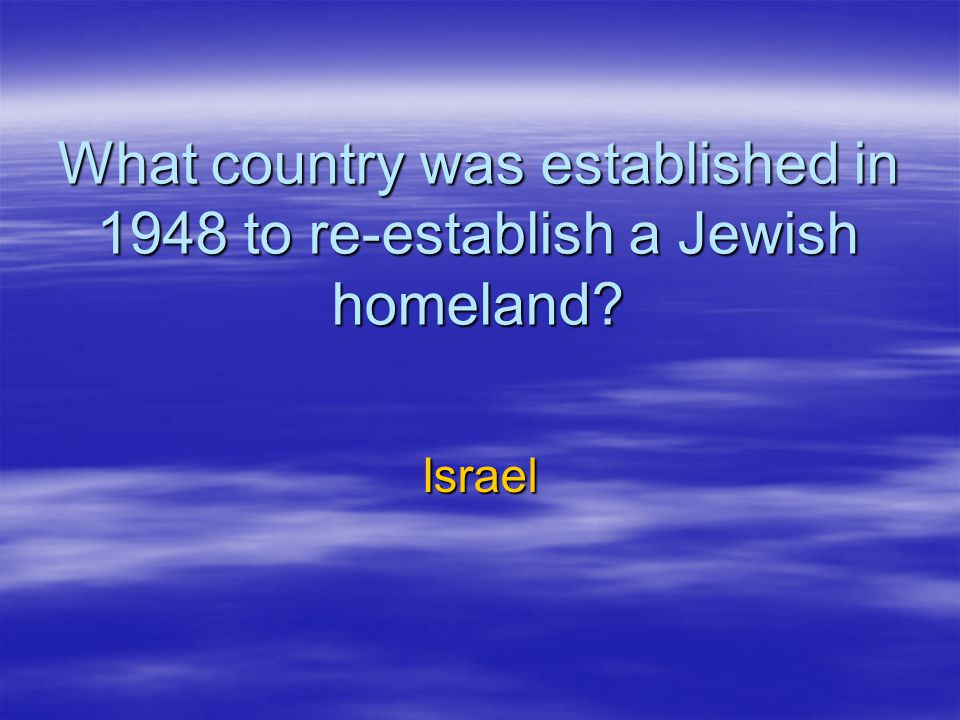 What country was established in 1948 to re-establish a Jewish homeland