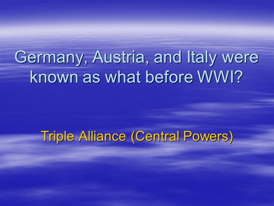 Germany, Austria, and Italy were known as what before WWI