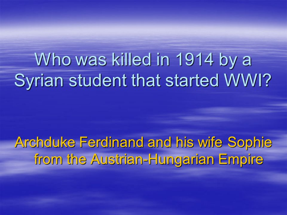 Who was killed in 1914 by a Syrian student that started WWI
