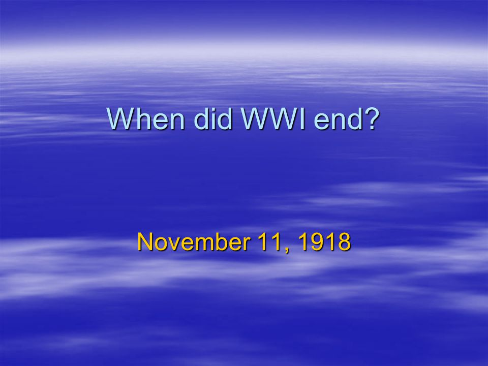 When did WWI end November 11, 1918