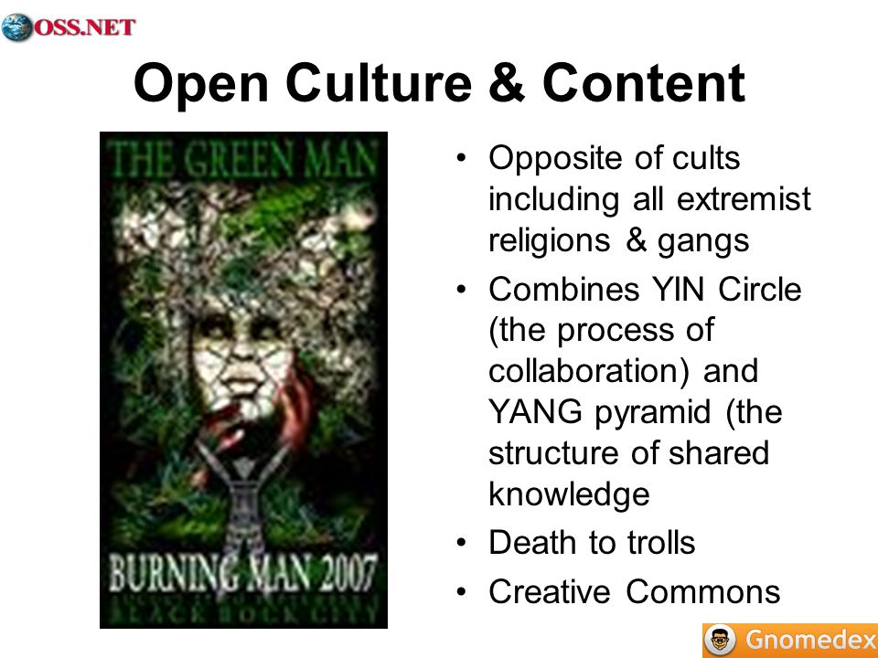 Open Culture & ContentOpposite of cults including all extremist religions & gangs.