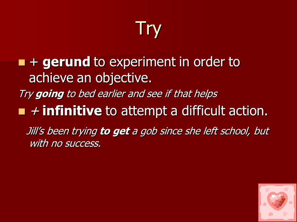 Try + gerund to experiment in order to achieve an objective.
