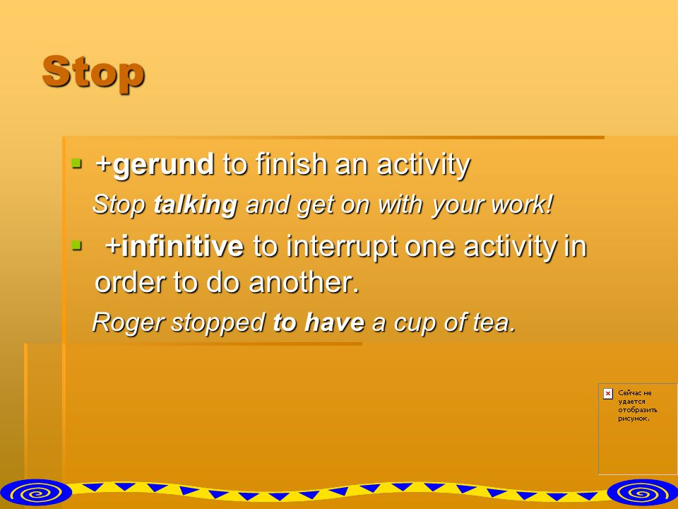 Stop +gerund to finish an activity