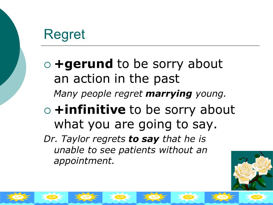 Regret +gerund to be sorry about an action in the past