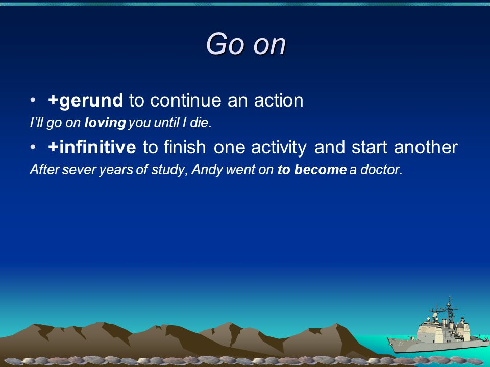 Go on +gerund to continue an action