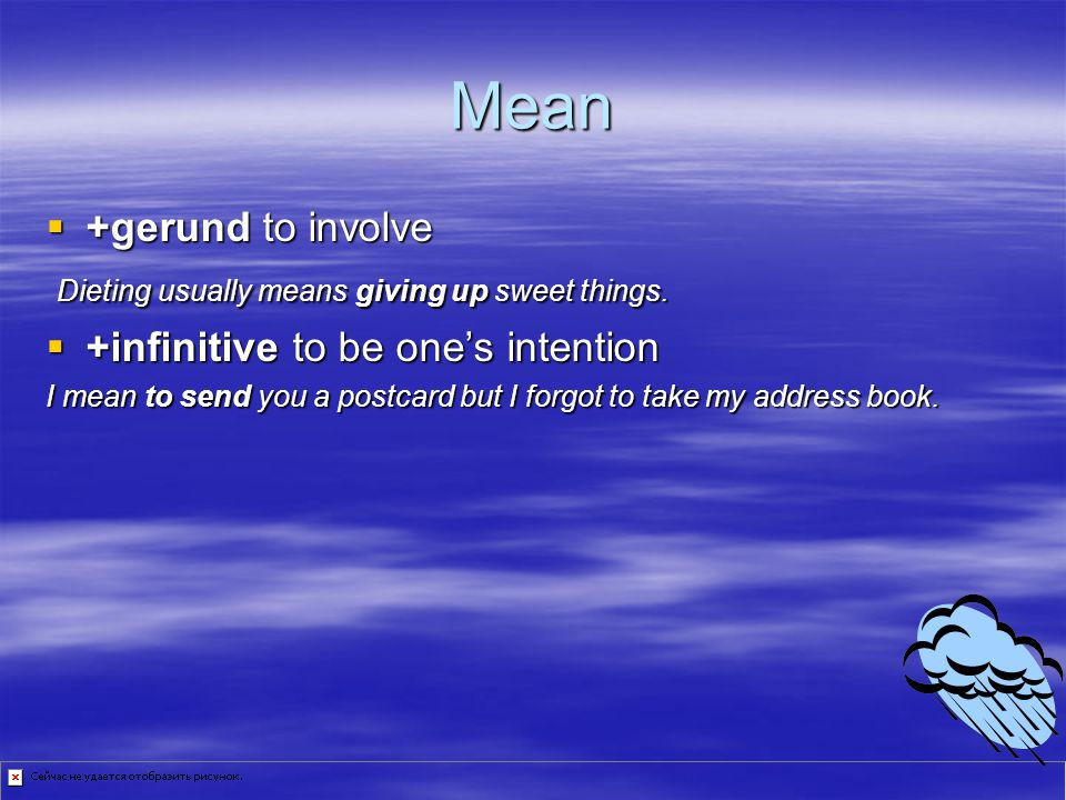 Mean +gerund to involve Dieting usually means giving up sweet things.