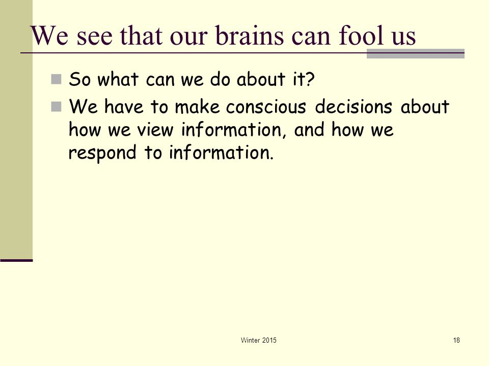 We see that our brains can fool us