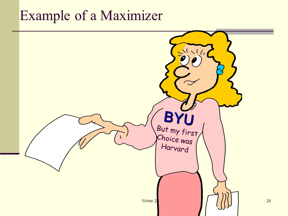 Example of a Maximizer BYU But my first Choice was Harvard Winter 2015