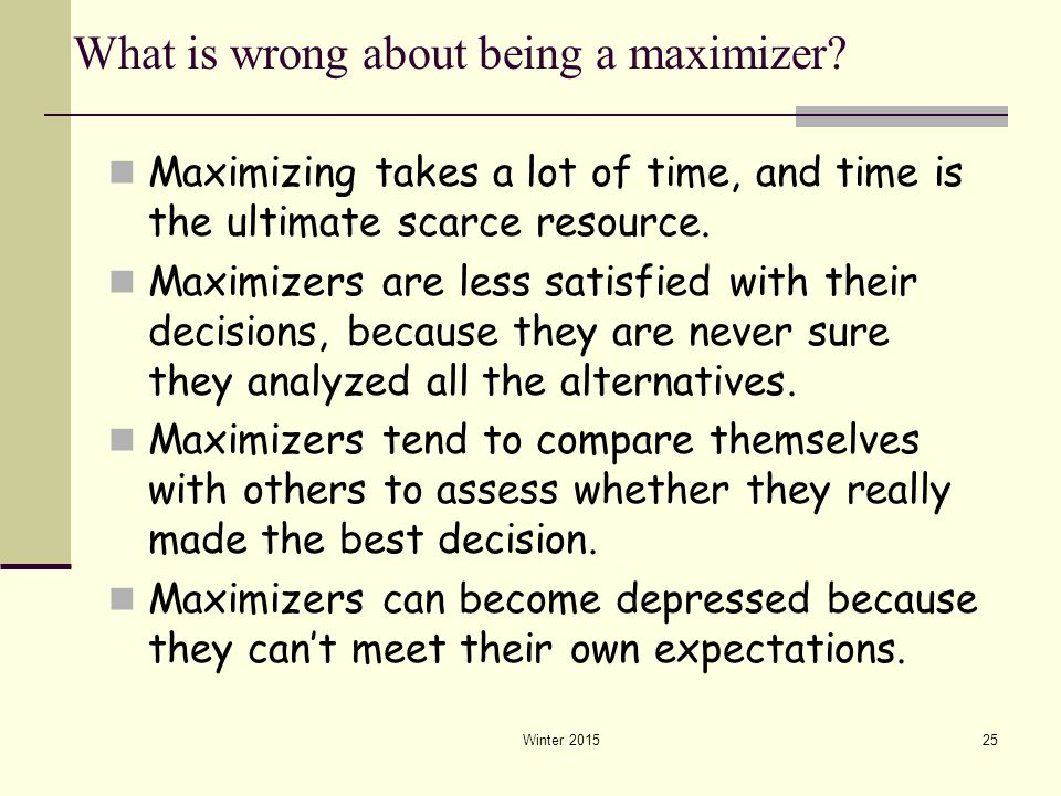 What is wrong about being a maximizer