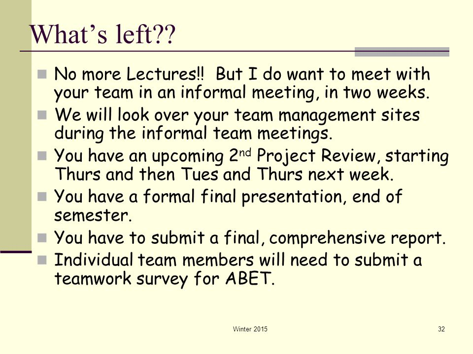 What's left No more Lectures!! But I do want to meet with your team in an informal meeting, in two weeks.