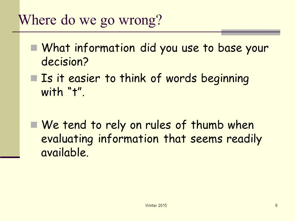 Where do we go wrong What information did you use to base your decision Is it easier to think of words beginning with t .