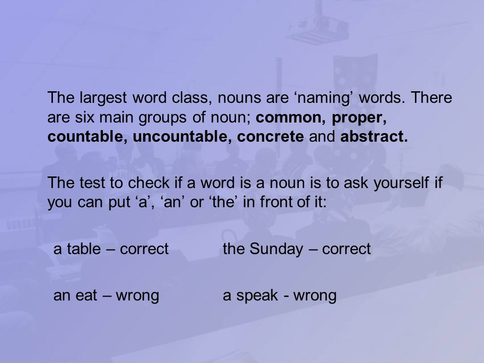 The largest word class, nouns are 'naming' words