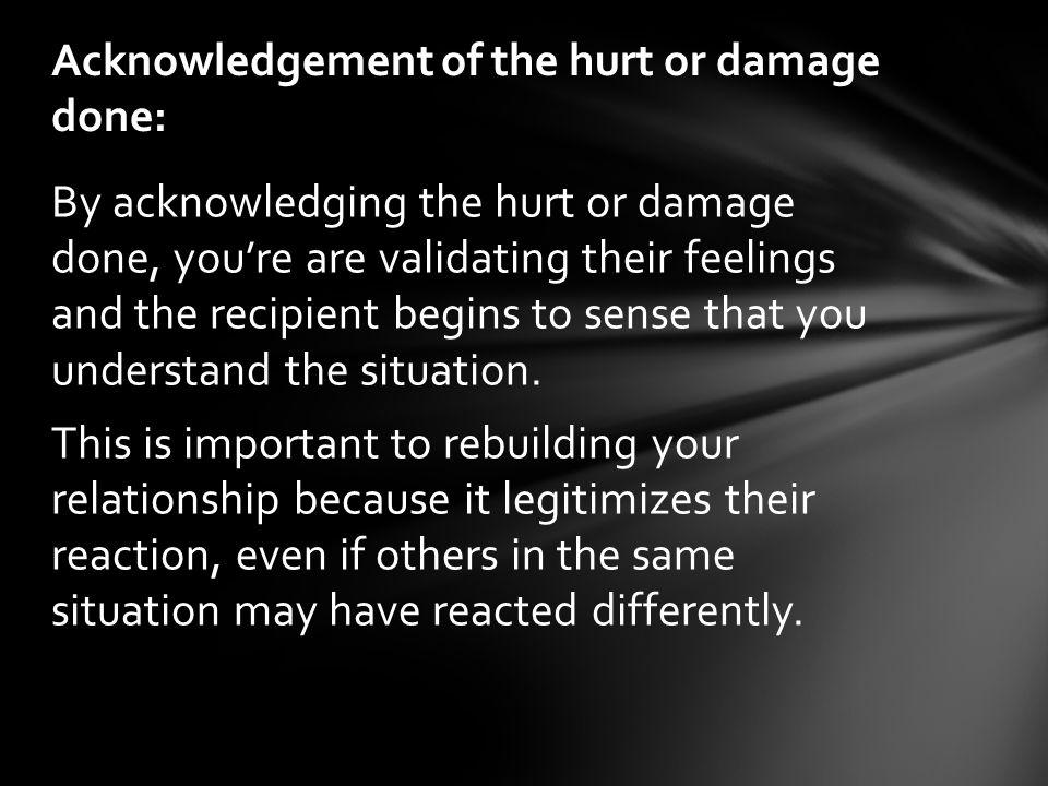 Acknowledgement of the hurt or damage done: