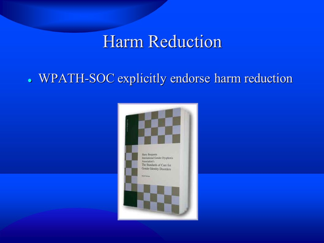 Harm Reduction WPATH-SOC explicitly endorse harm reduction