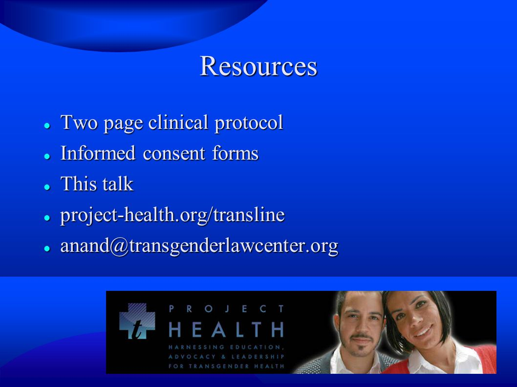 Resources Two page clinical protocol Informed consent forms This talk