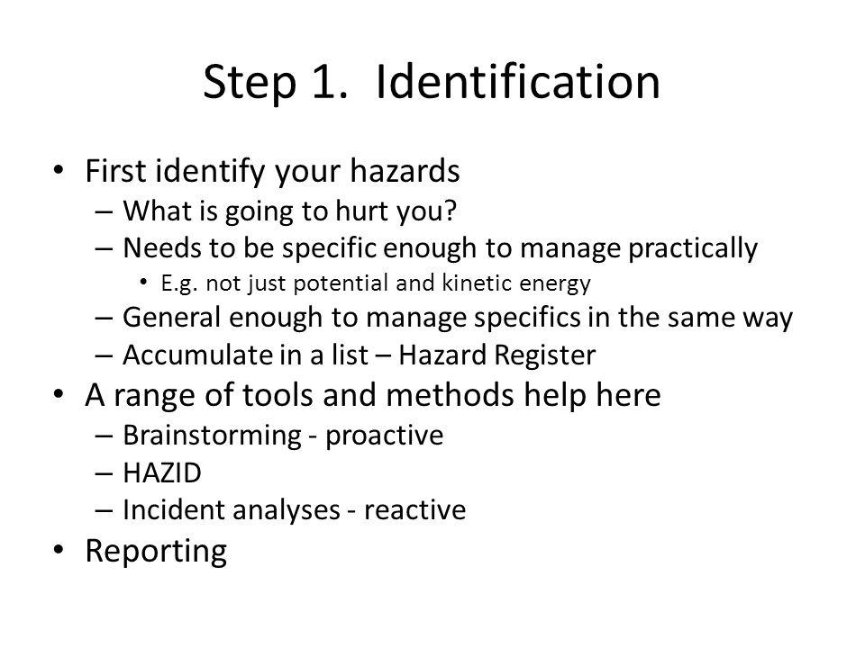 Step 1. Identification First identify your hazards