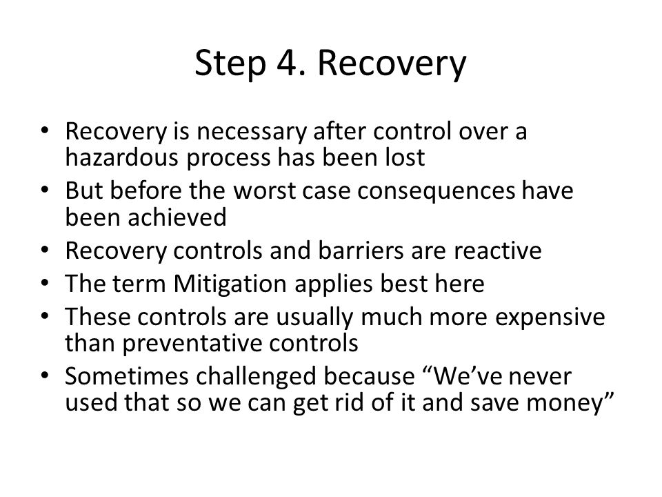 Step 4. Recovery Recovery is necessary after control over a hazardous process has been lost.