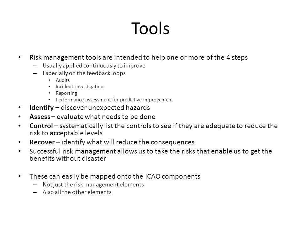 Tools Risk management tools are intended to help one or more of the 4 steps. Usually applied continuously to improve.